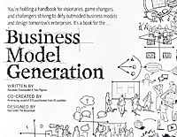 Business Model Generation: A Handbook for Visionaries, Game Changers, and Challengers,