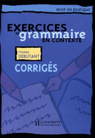 Exercices de grammaire en contexte: Corriges: Niveau Debutant,