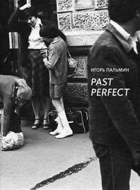 Игорь Пальмин. Past Perfect / Igor Palmin: Past Perfect, Игорь Пальмин,Фаина Балаховская,Ирина Лебедева,Александра Обухова,Александра Харитонова