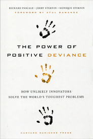 The Power of Positive Deviance: How Unlikely Innovators Solve the World's Toughest Problems,