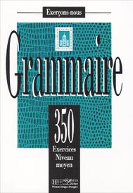 Exercons-Nous: Grammaire: 350 Exercices Niveau moyen,