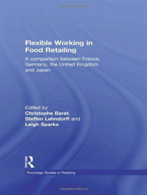 Flexible Working in Food Retailing: A Comparison Between France, Germany, Great Britain and Japan,