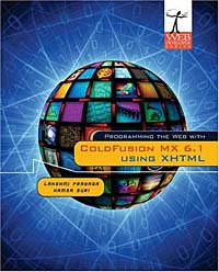 Programming the Web With Coldfusion Mx 6.1 Using Xhtml (Web Developer Series),