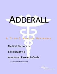 Adderall: A Medical Dictionary, Bibliography, and Annotated Research Guide to Internet References,