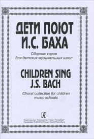 Дети поют Баха. Сборник хоров для детских музыкальных школ,