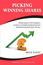Picking Winning Shares: Simple Ways for the Intelligent Investor to Combine Fundamental and Technical Analysis to Pick Winners,