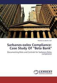 """Sarbanes-Oxlex Compliance: Case Study of """"Beta Bank"""": Documenting Risks and Controls for Sarbanes-Oxley Compliance,"""
