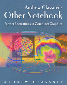 Andrew Glassner's Other Notebook: Further Recreations in Computer Graphics,