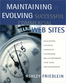 Maintaining and Evolving Successful Commercial Web Sites: Managing Change, Content, Customer Relationships, and Site Measurement,