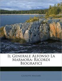 Il Generale Alfonso La Marmora: Ricordi Biografici,