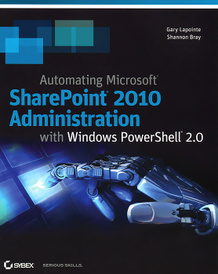 Automating Microsoft SharePoint 2010 Administration with Windows PowerShell 2.0,