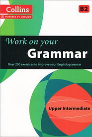 Collins Work on Your Grammar: Upper Intermediate B2,