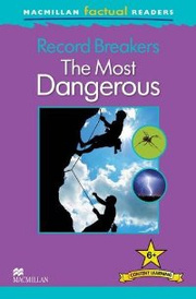 Macmillan Factual Readers: Level 6+: Record Breakers: The Most Dangerous,