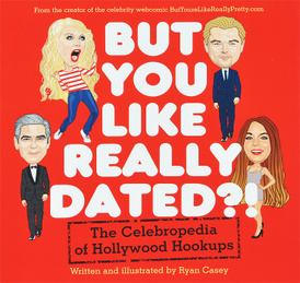 But You Like Really Dated?! The Celebropedia of Hollywood Hookups,