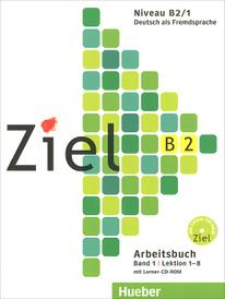 Ziel B2: Arbeitsbuch: Band 1: Lektion 1-8 (+ CD-ROM),