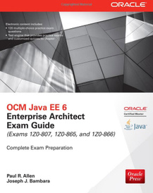OCM Java EE 6 Enterprise Architect Exam Guide (Exams 1Z0-807, 1Z0-865 & 1Z0-866),