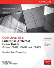 OCM Java EE 6 Enterprise Architect Exam Guide (Exams 1Z0-807, 1Z0-865 & 1Z0-866),
