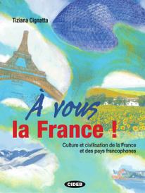 A Vous la France! Culture et Civilisation de la France et Des Pays Francophones (+ CD),