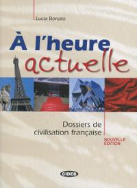 A l'heure actuelle: Dossiers de civilisation francaise (+ CD),