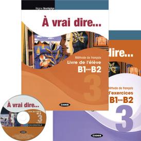 A Vrai Dire 3 (B1-B2): Methode de Francais: Livre de l'eleve: Cahier d'exercices (комлект из 2 книг + CD, CD-ROM),