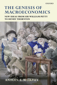 The Genesis of Macroeconomics: New Ideas from Sir William Petty to Henry Thornton,