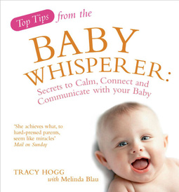 Top Tips from the Baby Whisperer: Secrets to Calm, Connect and Communicate with Your Baby,