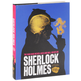 Sherlock Holmes: The Man Who Never Lived and Will Never Die,