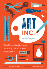 Art Inc.: The Essential Guide for Building Your Career as an Artist,