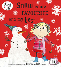 Charlie and Lola: Snow is My Favourite and My Best,
