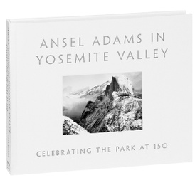 Ansel Adams in Yosemite Valley: Celebrating the Park at 150,
