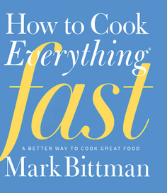 How to Cook Everything Fast: A Better Way to Cook Great Food,