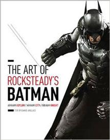 The Art of Rocksteady's Batman: Arkham Asylum, Arkham City & Arkham Knight (Batman Arkham Trilogy),
