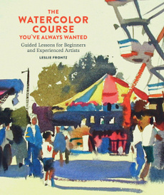The Watercolor Course You've Always Wanted: Guided Lessons for Beginners and Experienced Artists,