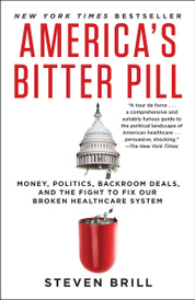 America's Bitter Pill: Money, Politics, Backroom Deals, and the Fight to Fix Our Broken Healthcare System,