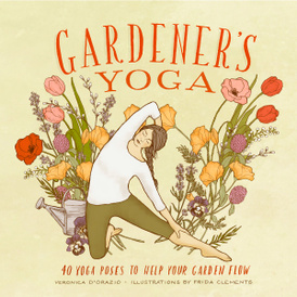 Gardener's Yoga: 40 Yoga Poses to Help Your Garden Flow,
