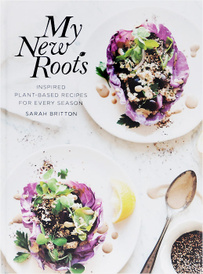 My New Roots: Inspired Plant-Based Recipes for Every Season,