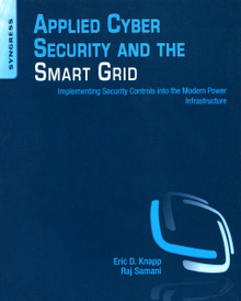 Applied Cyber Security and the Smart Grid: Implementing Security Controls into the Modern Power Infrastructure,