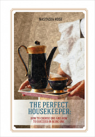 The Perfect Housekeeper: How to Choose One and Now to Succeed in Being One,