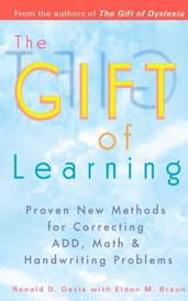 The Gift of Learning: Proven New Methods for Correcting ADD, Math & Handwriting Problems,