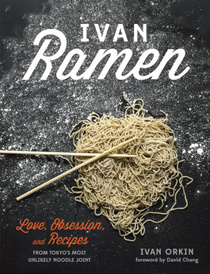 Ivan Ramen: Love, Obsession, and Recipes from Tokyo's Most Unlikely Noodle Joint,