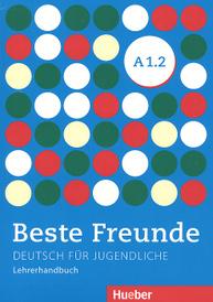 Beste Freunde: Level A 1.2: Deutsche fur jugendliche: Lehrerhandbuch,