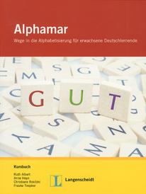 Alphamar: Wege in die Alphabetisierung fur Erwachsene Deutschlernende: Kursbuch (+ CD-ROM),
