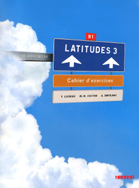 Latitudes 3: Methode de francais: Niveau B1: Cahier d'exercices (+ CD),