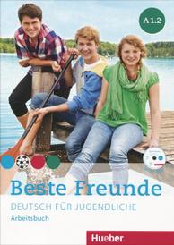 Beste Freunde A1.2: Deutsch fur Jugendliche: Arbeitsbuch (+ CD-ROM),