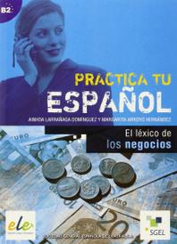 Practica Tu Espanol: El Lexico De Los Negocios,
