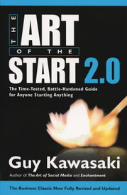 Art of the Start 2.0: The Time-Tested, Battle-Hardened Guide for Anyone Starting Anything,