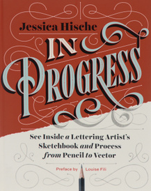 In Progress: See Inside a Lettering Artist's Sketchbook and Process, from Pencil to Vector,
