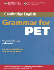 Cambridge: Grammar for PET: Grammar Reference and Practice,
