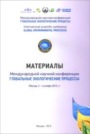 Глобальные экологические процессы. Материалы международной научной конференции,