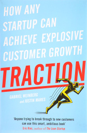 Traction: How Any Startup Can Achieve Explosive Customer Growth,